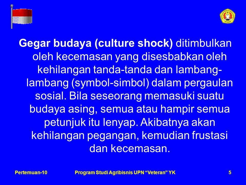 5Pertemuan-10Program Studi Agribisnis UPN Veteran YK Gegar budaya (culture shock) ditimbulkan oleh kecemasan yang disesbabkan oleh kehilangan tanda-tanda dan lambang- lambang (symbol-simbol) dalam pergaulan sosial.