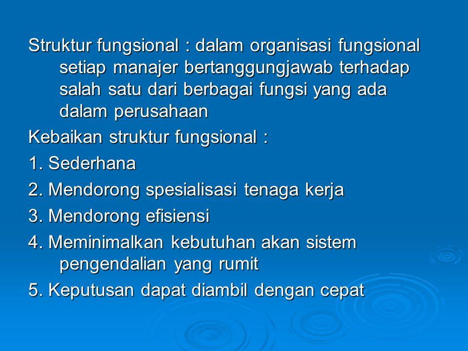 Struktur fungsional : dalam organisasi fungsional setiap manajer bertanggungjawab terhadap salah satu dari berbagai fungsi yang ada dalam perusahaan K