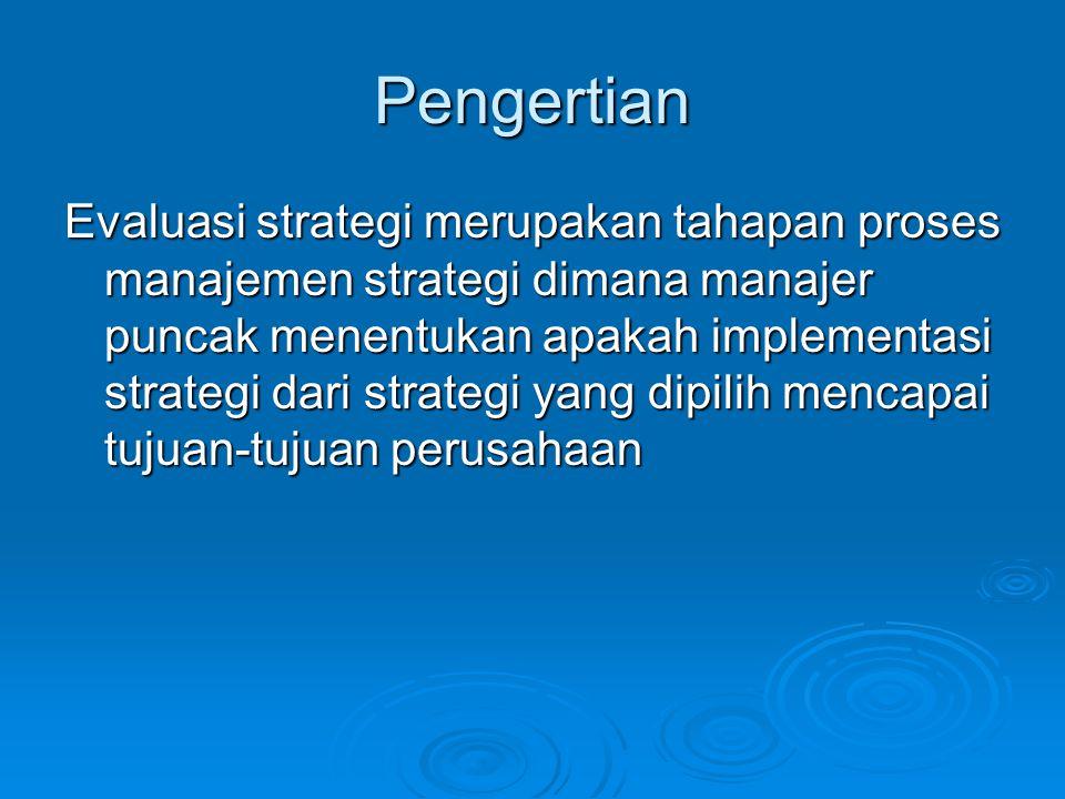 Pengertian Evaluasi strategi merupakan tahapan proses manajemen strategi dimana manajer puncak menentukan apakah implementasi strategi dari strategi y
