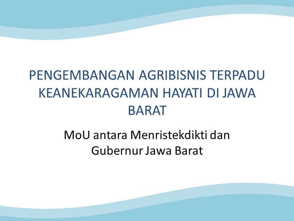 PENGEMBANGAN AGRIBISNIS TERPADU KEANEKARAGAMAN HAYATI DI JAWA BARAT MoU antara Menristekdikti dan Gubernur Jawa Barat