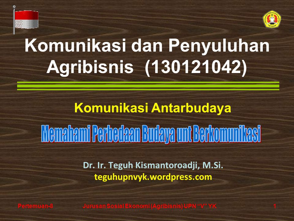 1Pertemuan-8Jurusan Sosial Ekonomi (Agribisnis) UPN V YK Komunikasi dan Penyuluhan Agribisnis (130121042) Dr.