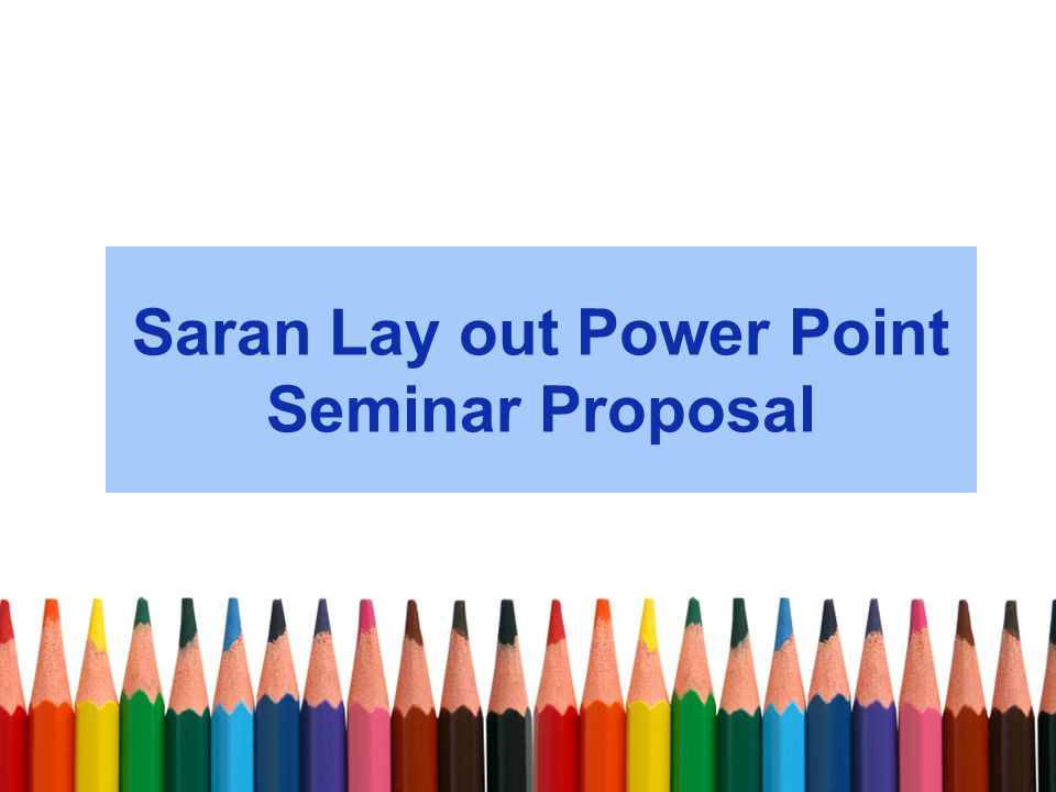 Saran Lay out Power Point Seminar Proposal