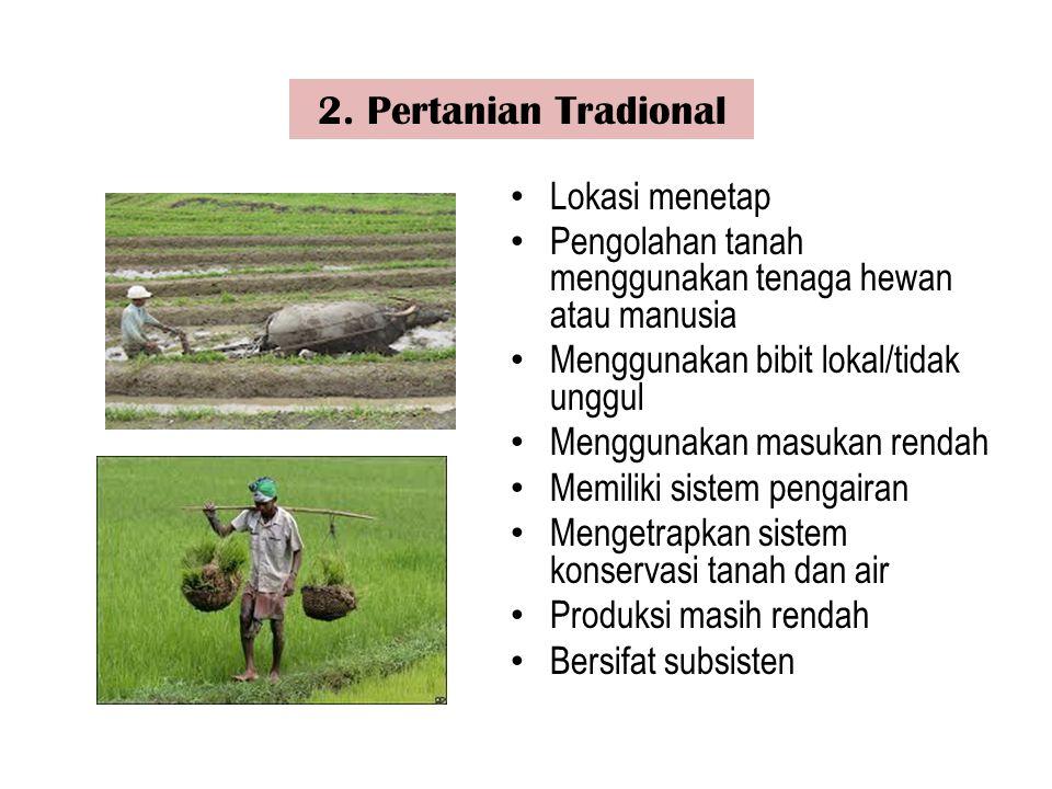 Lokasi menetap Pengolahan tanah menggunakan tenaga hewan atau manusia Menggunakan bibit lokal/tidak unggul Menggunakan masukan rendah Memiliki sistem