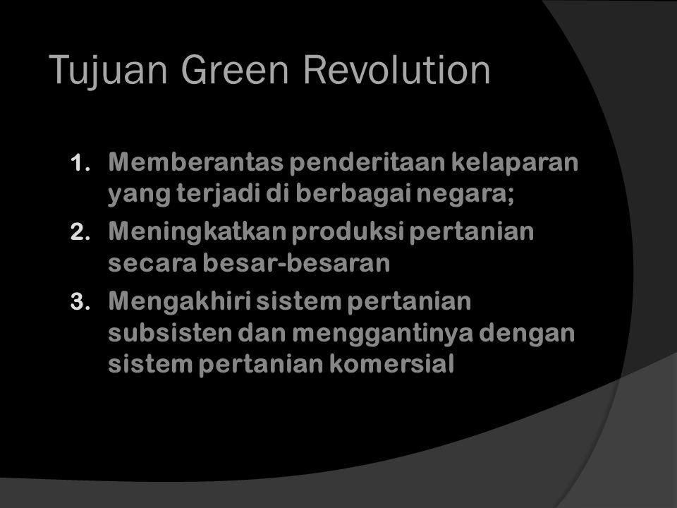 Tujuan Green Revolution 1. Memberantas penderitaan kelaparan yang terjadi di berbagai negara; 2. Meningkatkan produksi pertanian secara besar-besaran