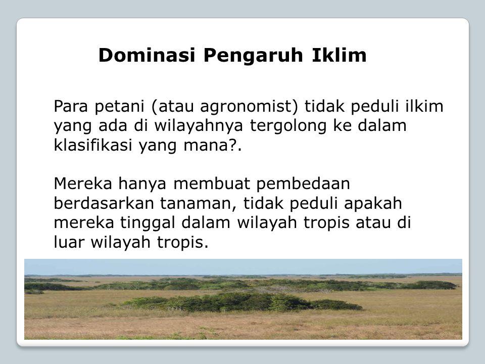 Dominasi Pengaruh Iklim Para petani (atau agronomist) tidak peduli ilkim yang ada di wilayahnya tergolong ke dalam klasifikasi yang mana?. Mereka hany