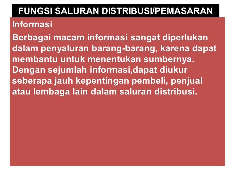 FUNGSI SALURAN DISTRIBUSI/PEMASARAN Informasi Berbagai macam informasi sangat diperlukan dalam penyaluran barang-barang, karena dapat membantu untuk m