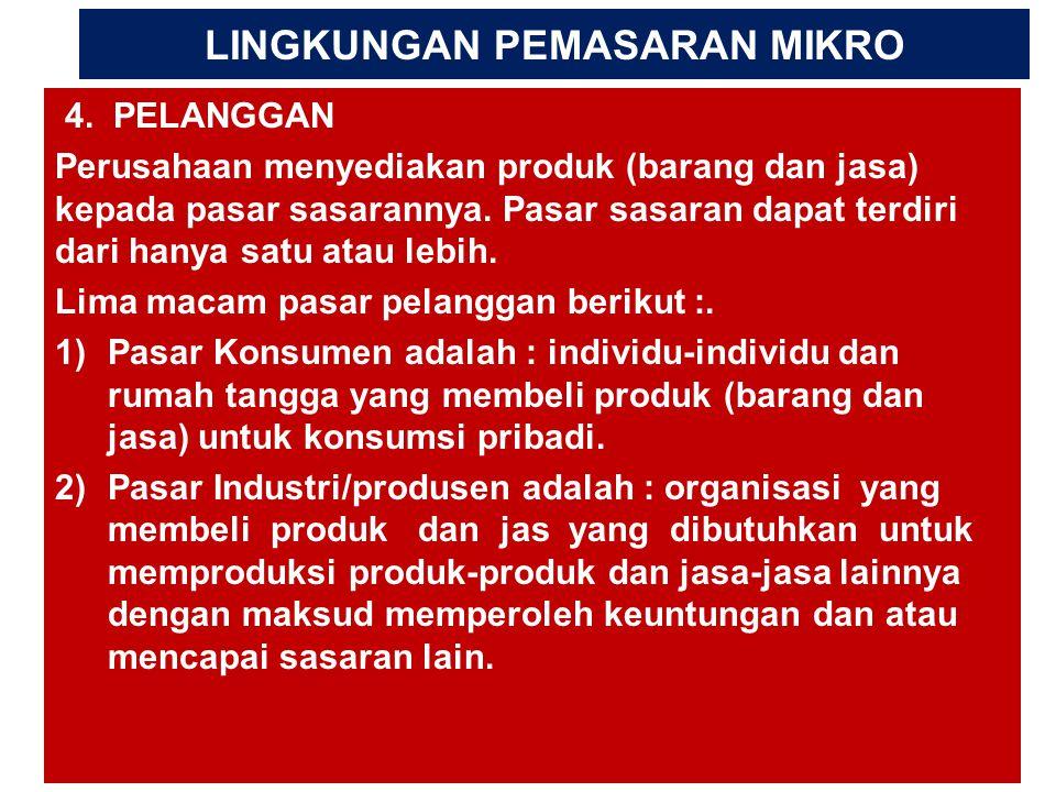 LINGKUNGAN PEMASARAN MIKRO 4. PELANGGAN Perusahaan menyediakan produk (barang dan jasa) kepada pasar sasarannya. Pasar sasaran dapat terdiri dari hany