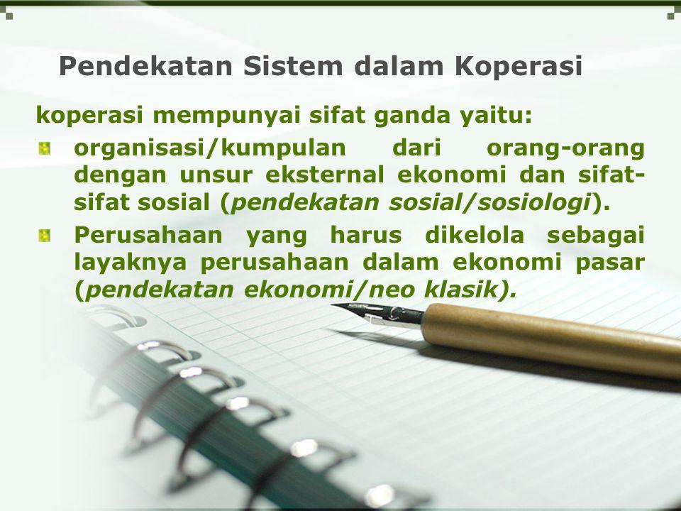 Pendekatan Sistem dalam Koperasi koperasi mempunyai sifat ganda yaitu: organisasi/kumpulan dari orang-orang dengan unsur eksternal ekonomi dan sifat-