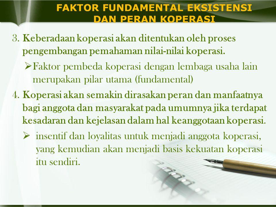 FAKTOR FUNDAMENTAL EKSISTENSI DAN PERAN KOPERASI 3. Keberadaan koperasi akan ditentukan oleh proses pengembangan pemahaman nilai-nilai koperasi.  Fak