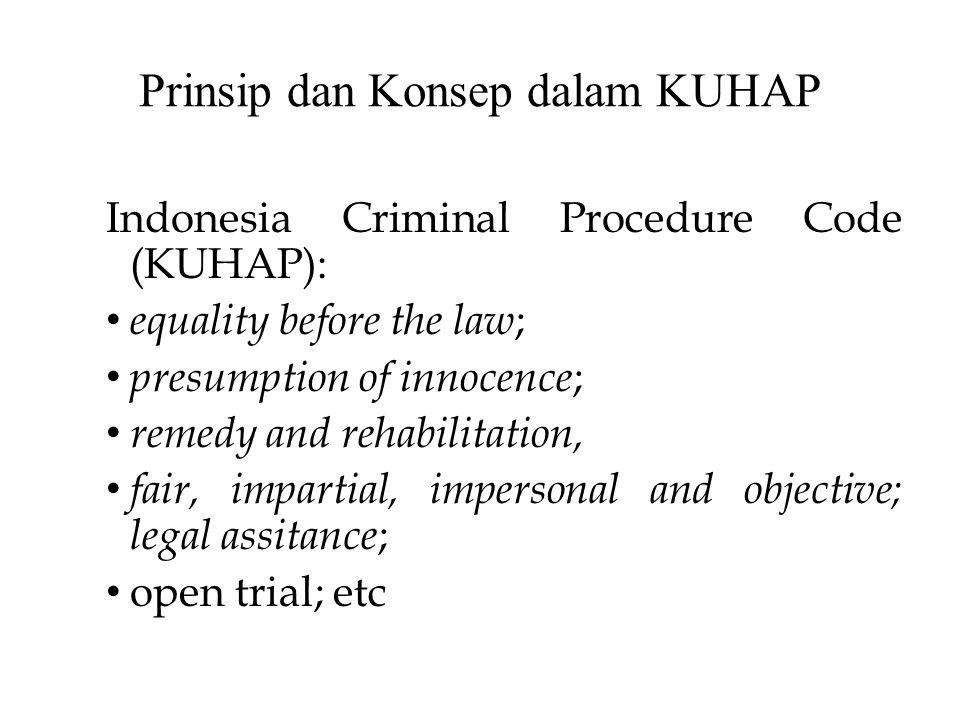Prinsip dan Konsep dalam KUHAP Indonesia Criminal Procedure Code (KUHAP): equality before the law ; presumption of innocence ; remedy and rehabilitati
