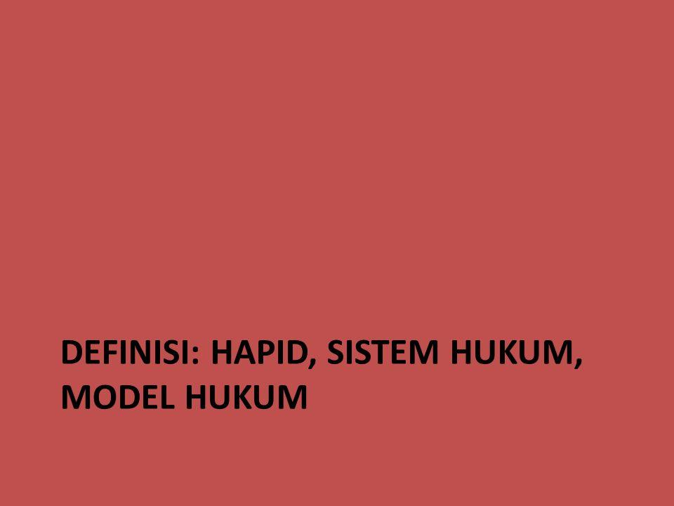 DEFINISI: HAPID, SISTEM HUKUM, MODEL HUKUM