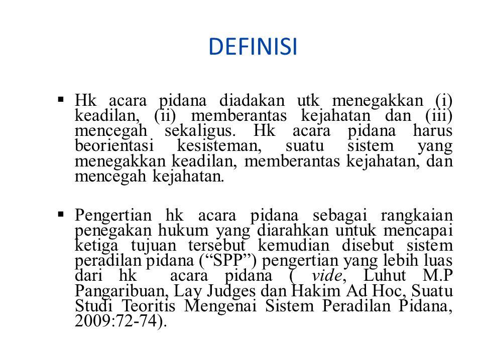 DEFINISI  Hk acara pidana diadakan utk menegakkan (i) keadilan, (ii) memberantas kejahatan dan (iii) mencegah sekaligus.