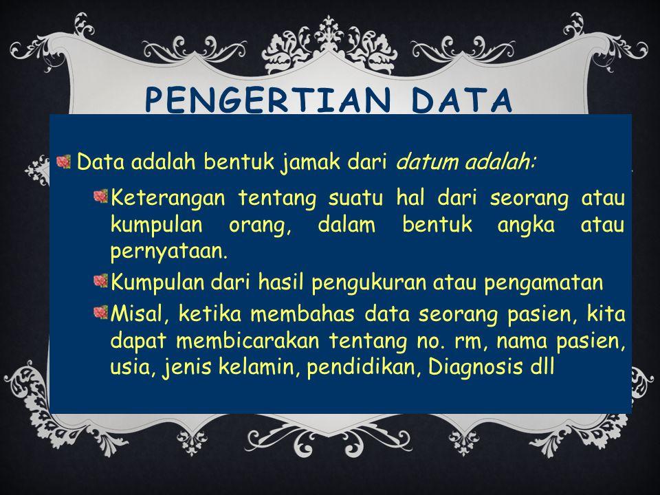 PENGERTIAN DATA Data adalah bentuk jamak dari datum adalah: Keterangan tentang suatu hal dari seorang atau kumpulan orang, dalam bentuk angka atau pernyataan.