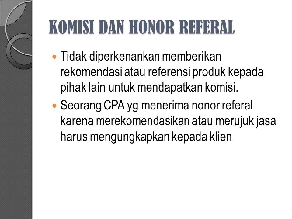 KOMISI DAN HONOR REFERAL Tidak diperkenankan memberikan rekomendasi atau referensi produk kepada pihak lain untuk mendapatkan komisi.