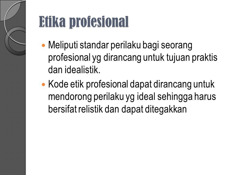Etika profesional Meliputi standar perilaku bagi seorang profesional yg dirancang untuk tujuan praktis dan idealistik.
