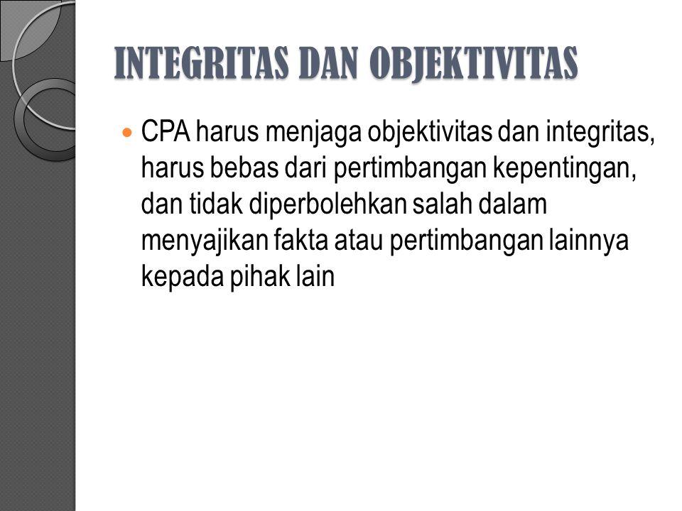 INTEGRITAS DAN OBJEKTIVITAS CPA harus menjaga objektivitas dan integritas, harus bebas dari pertimbangan kepentingan, dan tidak diperbolehkan salah dalam menyajikan fakta atau pertimbangan lainnya kepada pihak lain