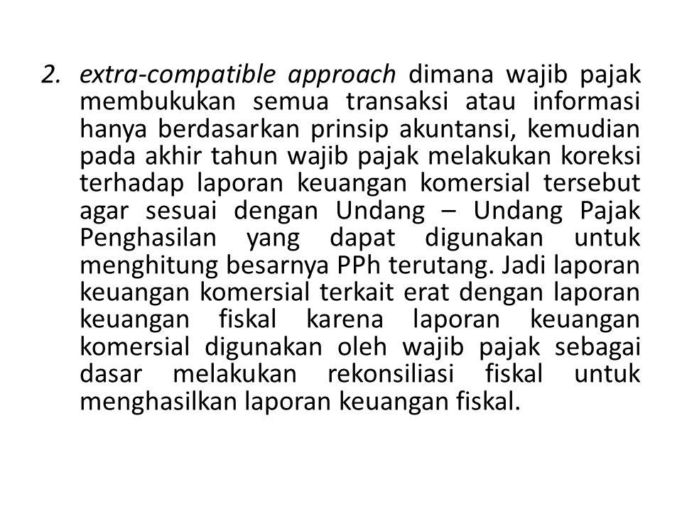 2.extra-compatible approach dimana wajib pajak membukukan semua transaksi atau informasi hanya berdasarkan prinsip akuntansi, kemudian pada akhir tahu