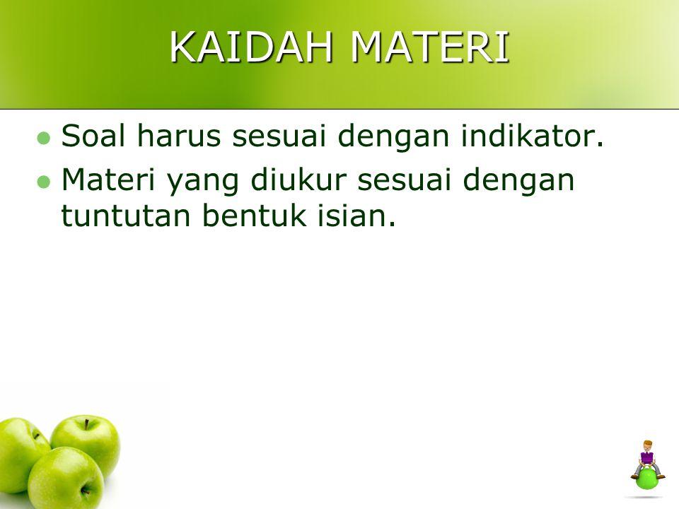KAIDAH MATERI Soal harus sesuai dengan indikator. Materi yang diukur sesuai dengan tuntutan bentuk isian.
