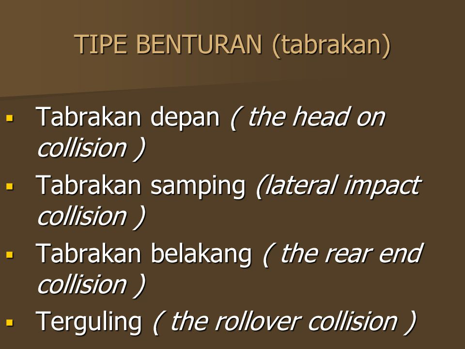 TIPE BENTURAN (tabrakan)  Tabrakan depan ( the head on collision )  Tabrakan samping (lateral impact collision )  Tabrakan belakang ( the rear end