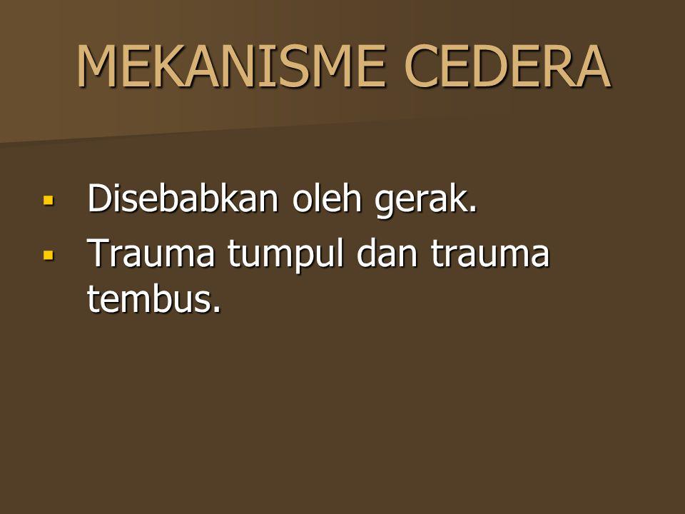 MEKANISME CEDERA  Disebabkan oleh gerak.  Trauma tumpul dan trauma tembus.