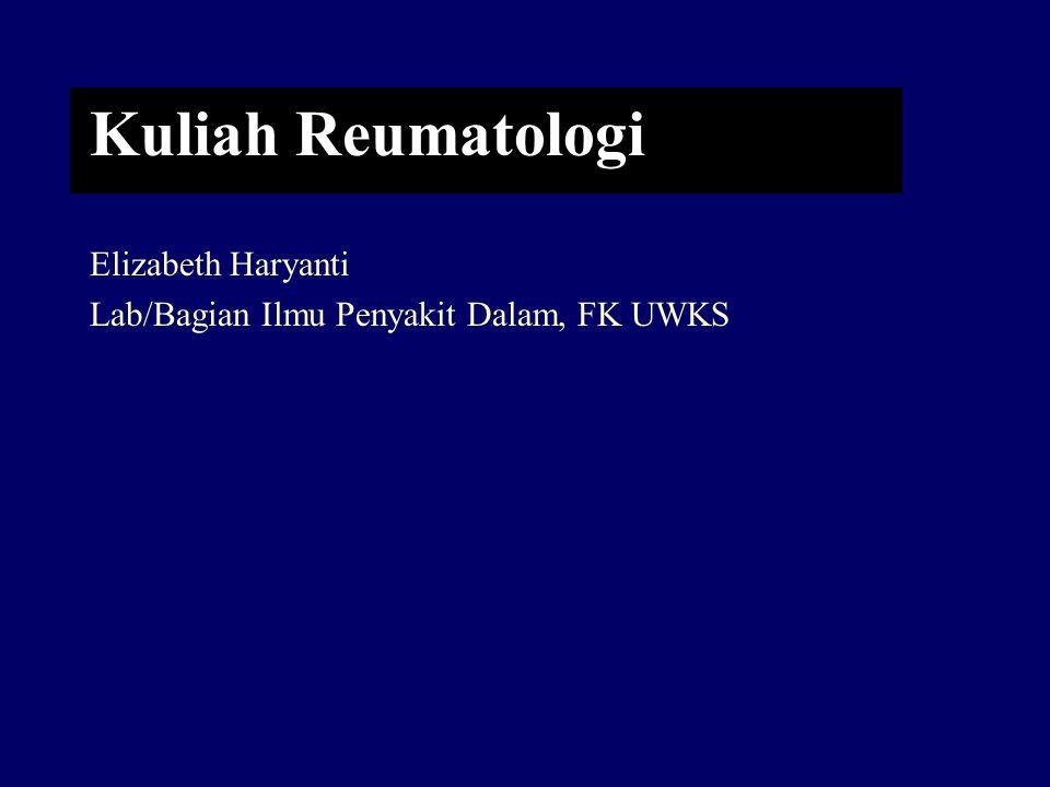 Kuliah Reumatologi Elizabeth Haryanti Lab/Bagian Ilmu Penyakit Dalam, FK UWKS