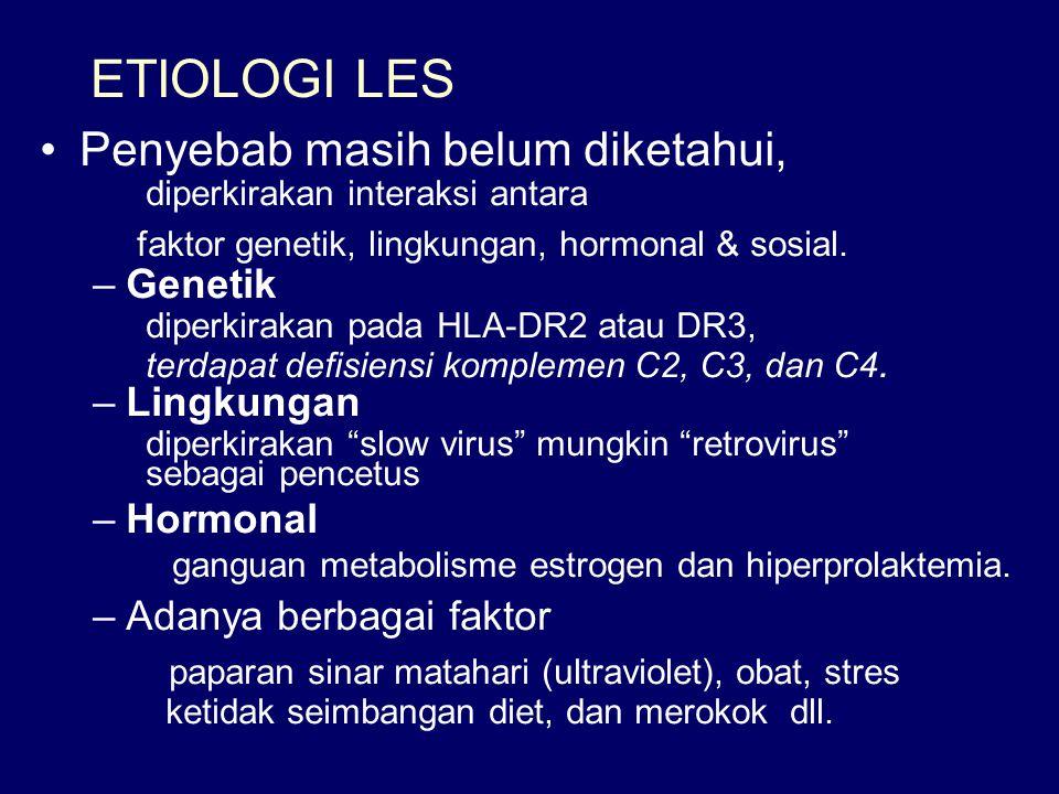 ETIOLOGI LES Penyebab masih belum diketahui, diperkirakan interaksi antara faktor genetik, lingkungan, hormonal & sosial. –Genetik diperkirakan pada H
