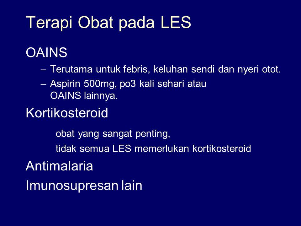 Terapi Obat pada LES OAINS –Terutama untuk febris, keluhan sendi dan nyeri otot. –Aspirin 500mg, po3 kali sehari atau OAINS lainnya. Kortikosteroid ob