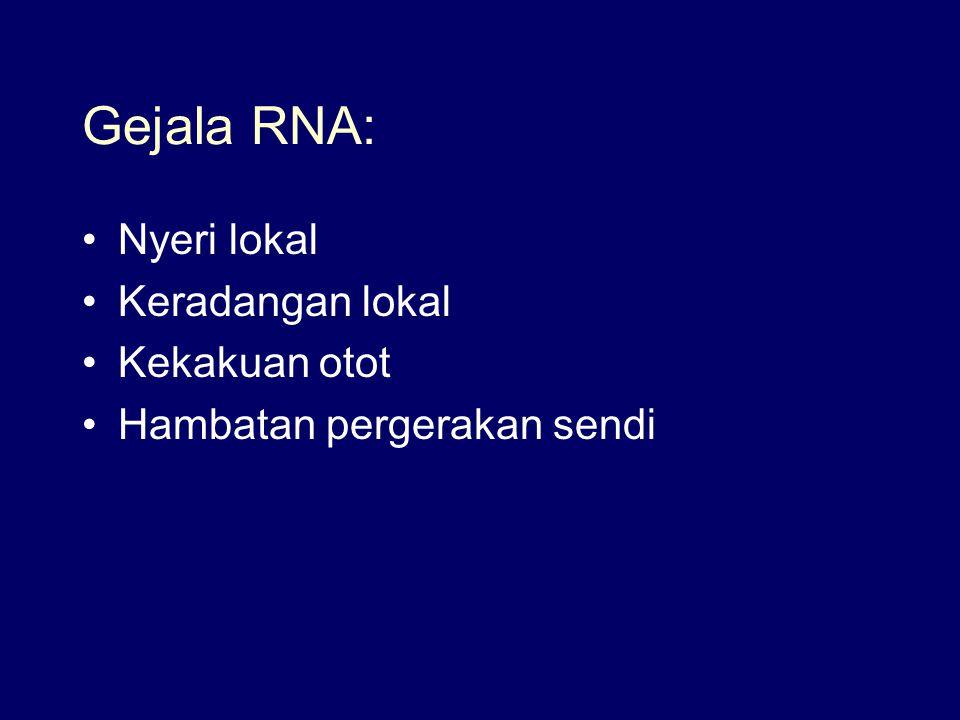 Gejala RNA: Nyeri lokal Keradangan lokal Kekakuan otot Hambatan pergerakan sendi