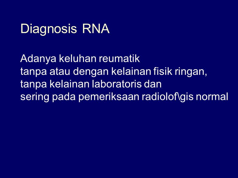 Diagnosis RNA Adanya keluhan reumatik tanpa atau dengan kelainan fisik ringan, tanpa kelainan laboratoris dan sering pada pemeriksaan radiolof\gis nor