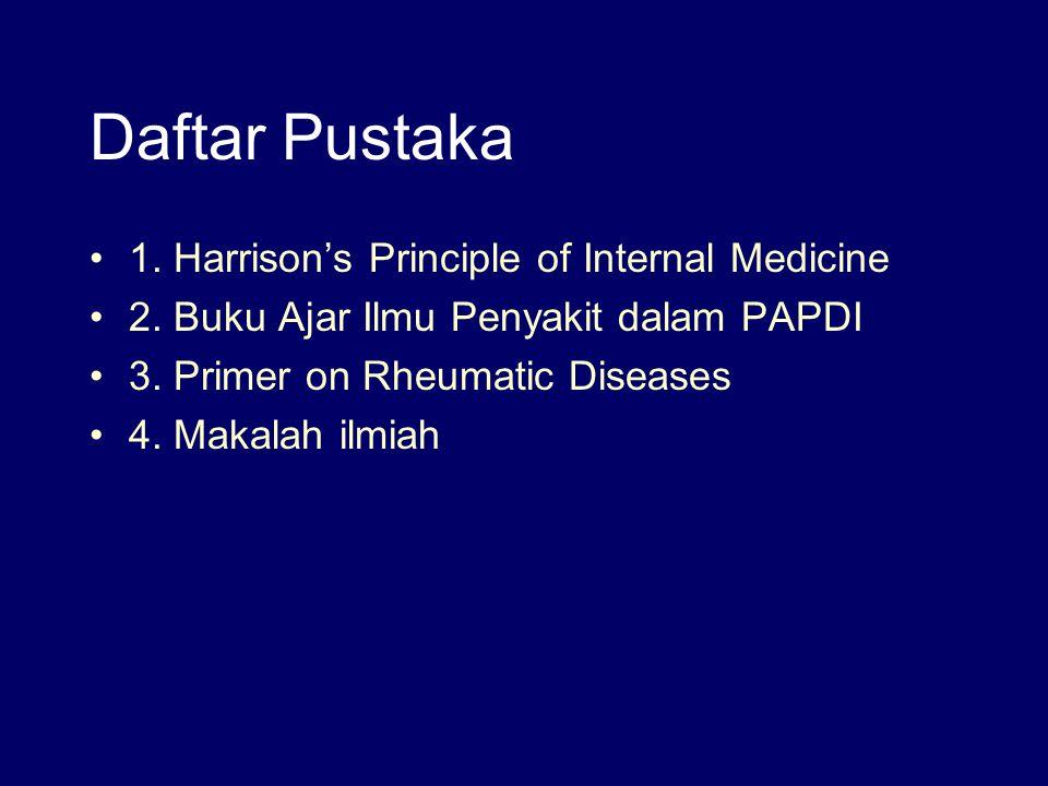 Daftar Pustaka 1. Harrison's Principle of Internal Medicine 2. Buku Ajar Ilmu Penyakit dalam PAPDI 3. Primer on Rheumatic Diseases 4. Makalah ilmiah