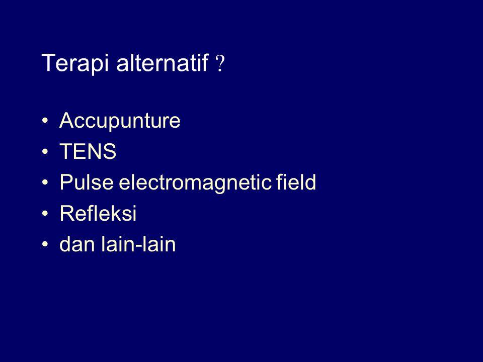 Terapi alternatif ? Accupunture TENS Pulse electromagnetic field Refleksi dan lain-lain
