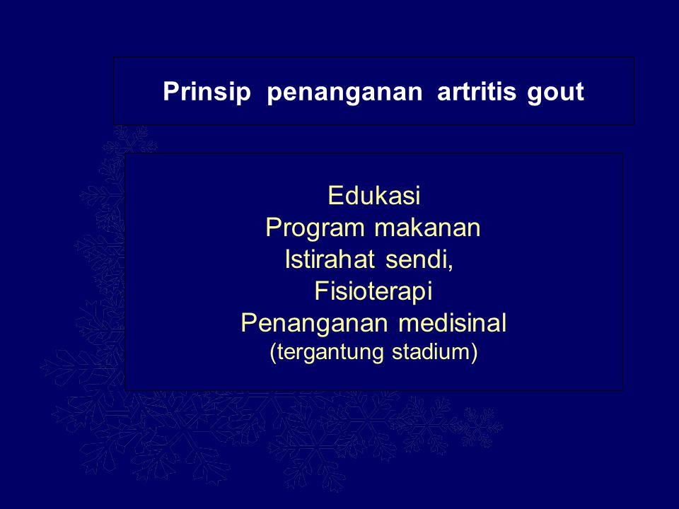 Prinsip penanganan artritis gout Edukasi Program makanan Istirahat sendi, Fisioterapi Penanganan medisinal (tergantung stadium)