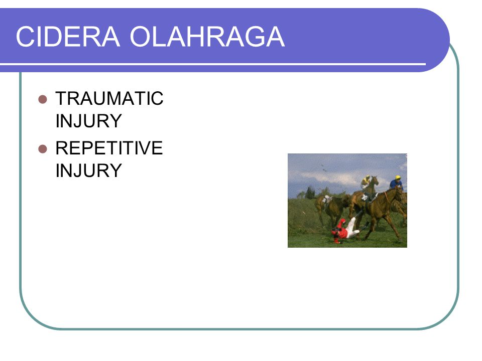 CIDERA OLAHRAGA TRAUMATIC INJURY REPETITIVE INJURY