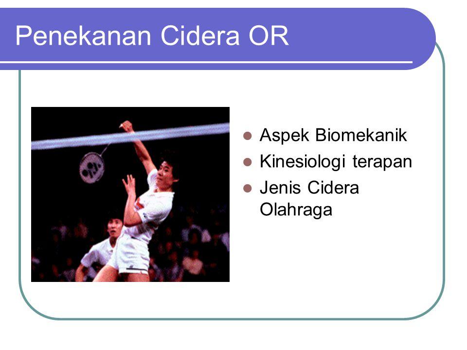 Penekanan Cidera OR Aspek Biomekanik Kinesiologi terapan Jenis Cidera Olahraga