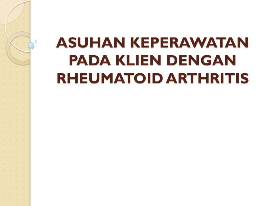 ASUHAN KEPERAWATAN PADA KLIEN DENGAN RHEUMATOID ARTHRITIS