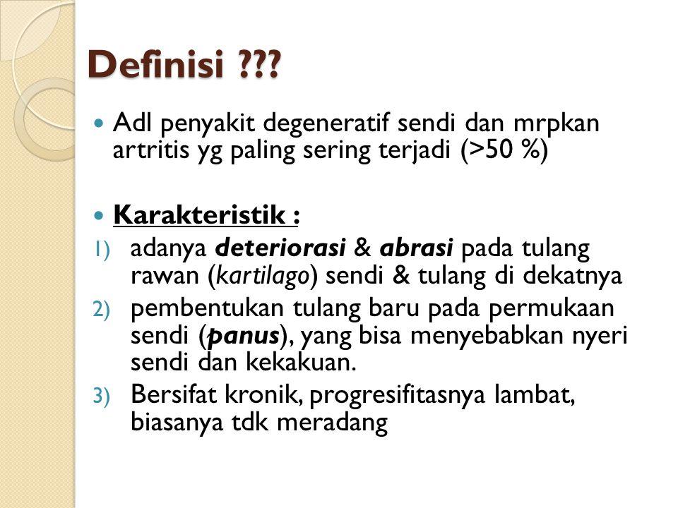 Definisi ??? Adl penyakit degeneratif sendi dan mrpkan artritis yg paling sering terjadi (>50 %) Karakteristik : 1) adanya deteriorasi & abrasi pada t