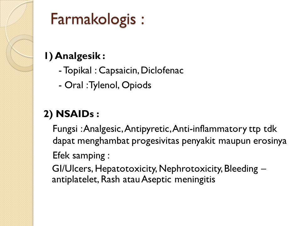 Farmakologis : 1) Analgesik : - Topikal : Capsaicin, Diclofenac - Oral : Tylenol, Opiods 2) NSAIDs : Fungsi : Analgesic, Antipyretic, Anti-inflammator