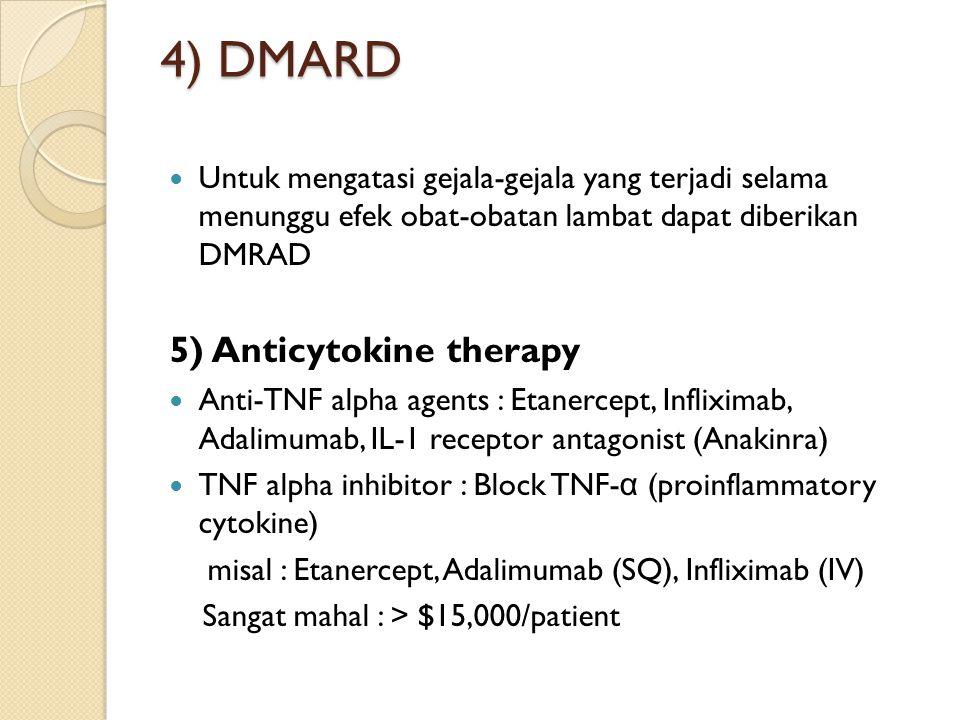 4) DMARD Untuk mengatasi gejala-gejala yang terjadi selama menunggu efek obat-obatan lambat dapat diberikan DMRAD 5) Anticytokine therapy Anti-TNF alp