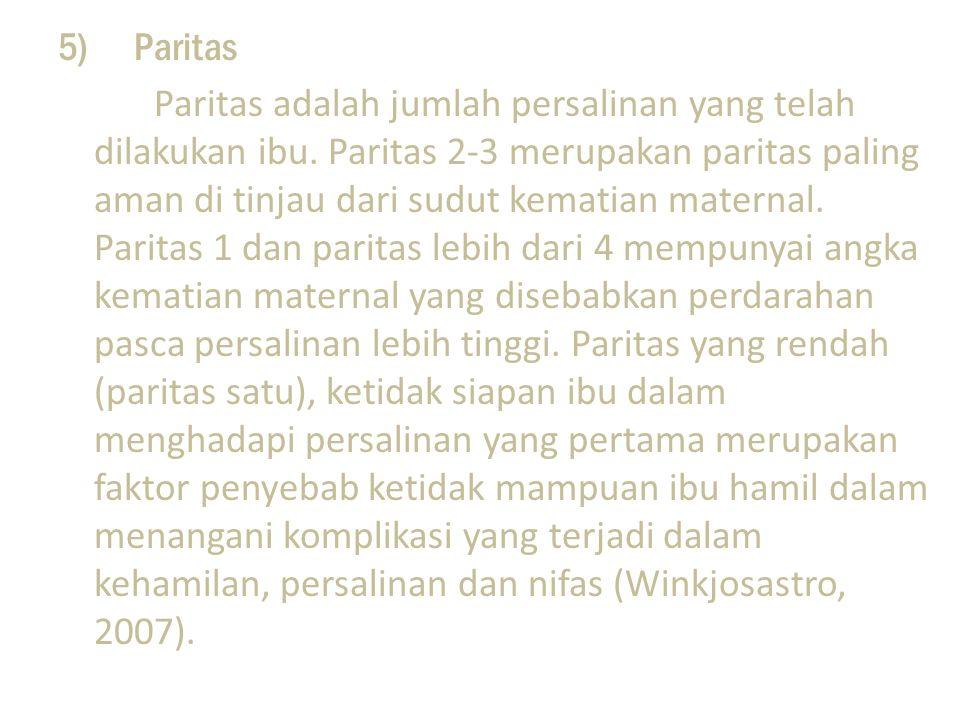 5) Paritas Paritas adalah jumlah persalinan yang telah dilakukan ibu. Paritas 2-3 merupakan paritas paling aman di tinjau dari sudut kematian maternal
