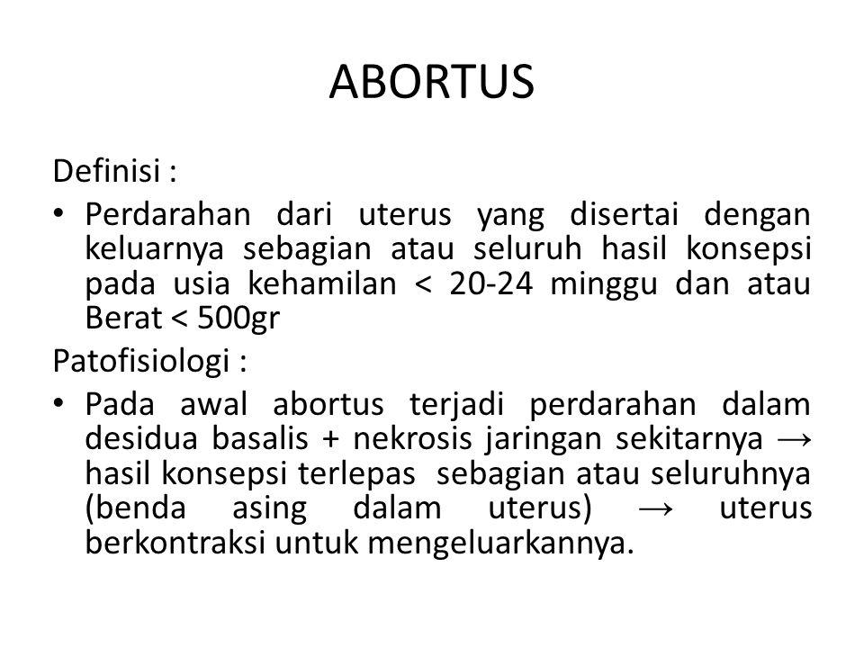 ABORTUS Definisi : Perdarahan dari uterus yang disertai dengan keluarnya sebagian atau seluruh hasil konsepsi pada usia kehamilan < 20-24 minggu dan a