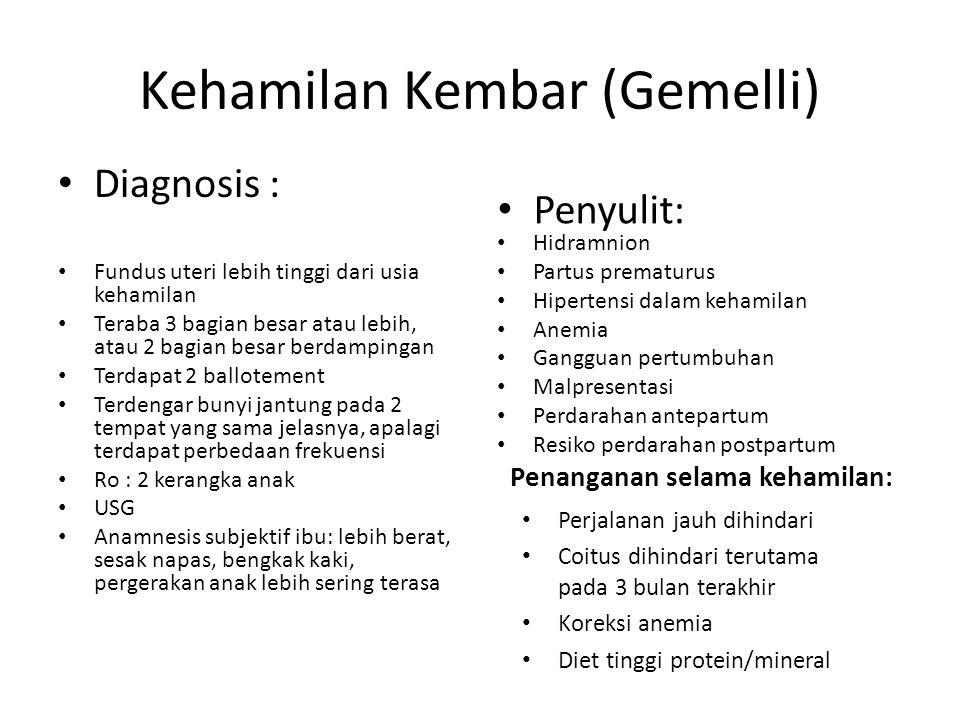 Kehamilan Kembar (Gemelli) Diagnosis : Fundus uteri lebih tinggi dari usia kehamilan Teraba 3 bagian besar atau lebih, atau 2 bagian besar berdampinga