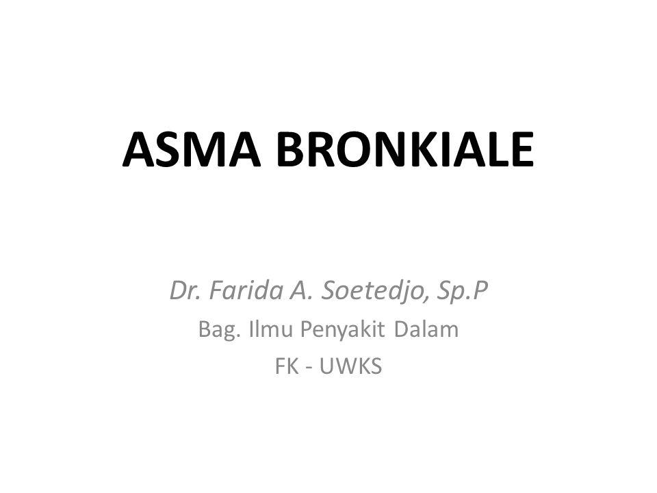 ASMA BRONKIALE Dr. Farida A. Soetedjo, Sp.P Bag. Ilmu Penyakit Dalam FK - UWKS