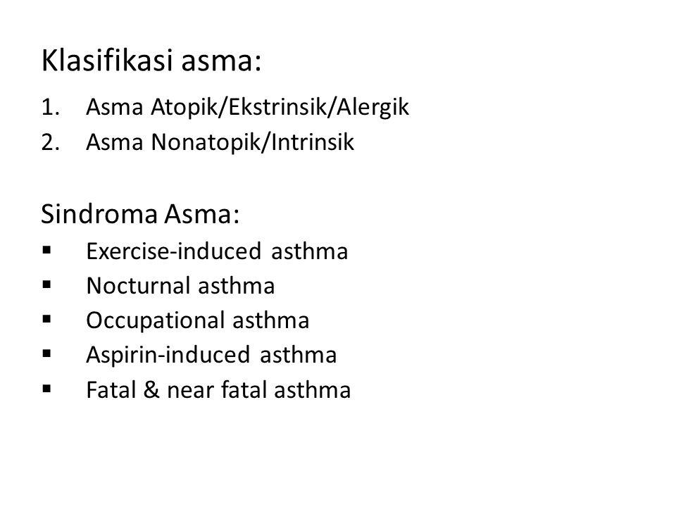 Klasifikasi asma: 1.Asma Atopik/Ekstrinsik/Alergik 2.Asma Nonatopik/Intrinsik Sindroma Asma:  Exercise-induced asthma  Nocturnal asthma  Occupation