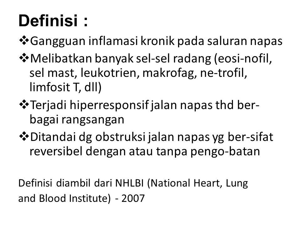 Definisi :  Gangguan inflamasi kronik pada saluran napas  Melibatkan banyak sel-sel radang (eosi-nofil, sel mast, leukotrien, makrofag, ne-trofil, l