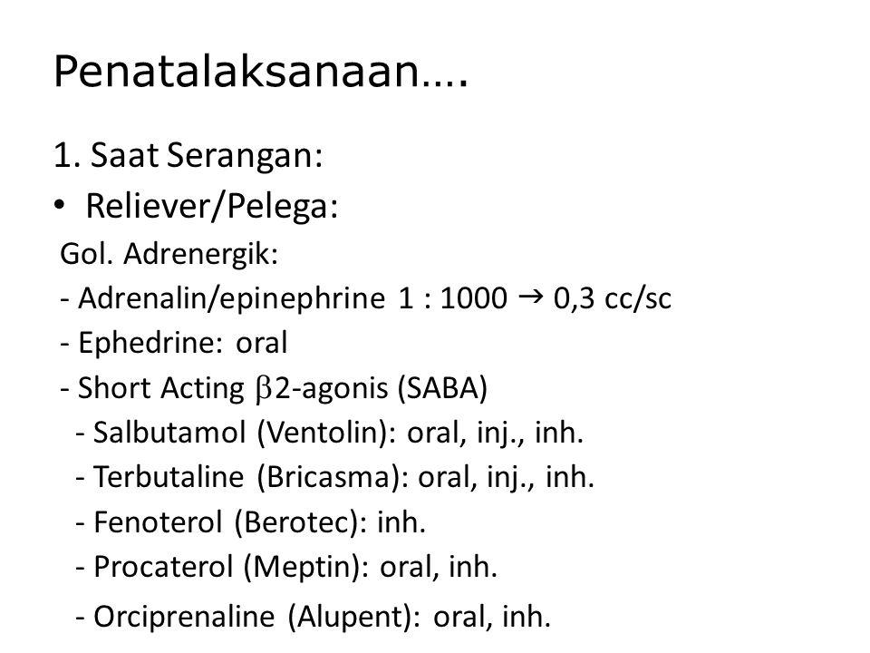 Penatalaksanaan…. 1. Saat Serangan: Reliever/Pelega: Gol. Adrenergik: - Adrenalin/epinephrine 1 : 1000  0,3 cc/sc - Ephedrine: oral - Short Acting 