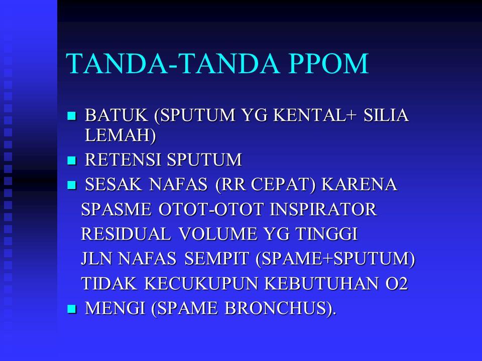 TANDA-TANDA PPOM BATUK (SPUTUM YG KENTAL+ SILIA LEMAH) BATUK (SPUTUM YG KENTAL+ SILIA LEMAH) RETENSI SPUTUM RETENSI SPUTUM SESAK NAFAS (RR CEPAT) KARE