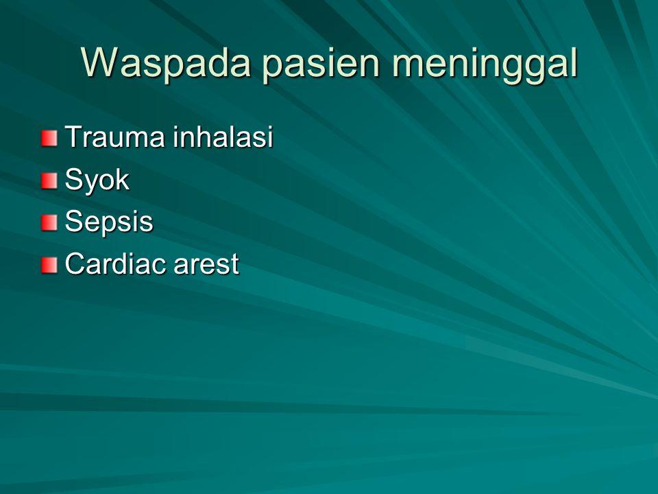 Waspada pasien meninggal Trauma inhalasi SyokSepsis Cardiac arest