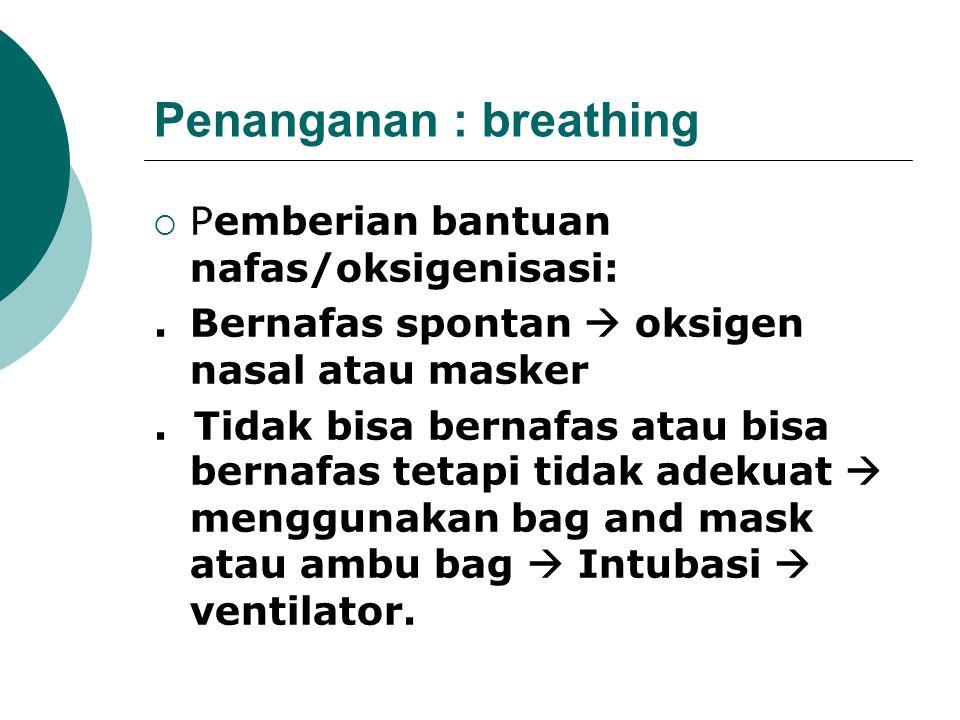 Penanganan : Airway  Menjaga/membuka jalan nafas * Tanpa alat Head tilt, chin lift, jaw thrust. * Dengan alat Orofaring tube, nasofaring tube, endo t