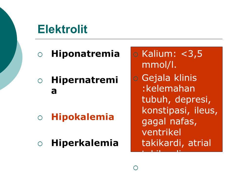 Elektrolit  Hiponatremia  Hipernatremi a  Hipokalemia  Hiperkalemia  Na >145 mmol/l.  Gejala klinis >155 -160 mmol/l  demam, gelisah, iritabel,