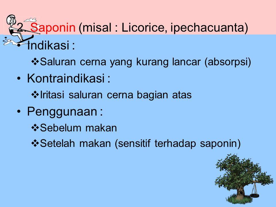 2. Saponin (misal : Licorice, ipechacuanta) Indikasi :  Saluran cerna yang kurang lancar (absorpsi) Kontraindikasi :  Iritasi saluran cerna bagian a